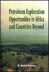Petroleum Exploration Opportunities in Africa and Countries Beyond, D. Keith Patton, 0878144404