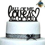 Custom All of me loves all of you wedding cake topper