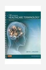 Medical Terminology Online for Mastering Healthcare Terminology - Spiral Bound (User Guide, Access Code) with Textbook Package, 4e 4th (fourth) Edition by Shiland MS RHIA CCS CPC CPHQ CTR, Betsy J. published by Mosby (2012) Paperback
