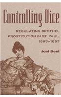 CONTROLLING VICE: REGULATING BROTHEL PROSTITUTION IN ST. P (HISTORY CRIME & CRIMINAL JUS)