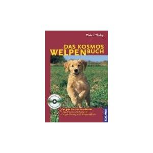 Das Kosmos Welpenbuch: Der gute Start ins Hundeleben