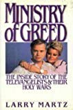 Ministry of Greed: The Inside Story of the Televangelists and Their Holy Wars (Newsweek Book)