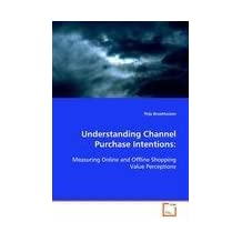 Understanding Channel Purchase Intentions: Measuring Online and Offline Shopping Value Perceptions