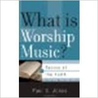 Book What Is Worship Music?: Basics of the Faith Series by Paul S. Jones [P & R Publishing, 2010]