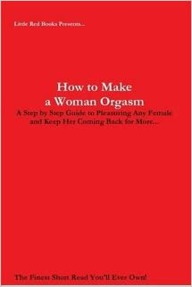 How To Make A Woman Orgasm A Step By Step Guide To