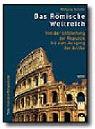 Das Römische Weltreich: Von der Entstehung der Republik bis zum Ausgang der Antike