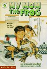 My Mom the Frog, Debbie Dadey, 0590602055
