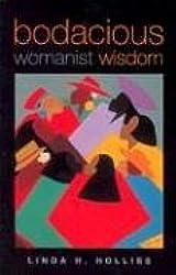 Bodacious Womanist Wisdom