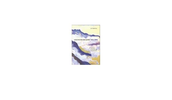 geschichte der alpen 15001900