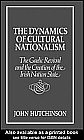 The Dynamics of Cultural Nationalism : The Gaelic Revival and the Creation of the Irish Nation State, Hutchinson, John, 0043202047