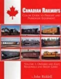 img - for Canadian Railways Color Guide to Freight and Passenger Equipment, Vol 1: Ontario and East, Regionals and Short Lines book / textbook / text book