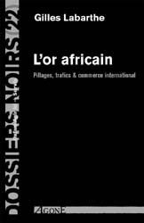 L'Or africain : Pillages, trafics&commerce intrenational par Gilles Labarthe