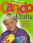 Creative Can-Do Crafts : Boost Kids' Confidence as You Build Their Faith, Keffer, Lois, 1559456825