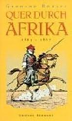 Quer durch Afrika: Die Erstdurchquerung der Sahara vom Mittelmeer zum Golf von Guinea 1865-1867