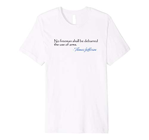 Thomas Jefferson Quote - Freemen and arms T-Shirt