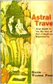 Astral Travel: Your Guide to the Secrets of Out of Body Experience