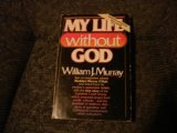 My Life Without God, William J. Murray, 0840758847