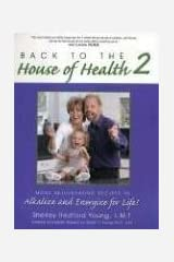 Back to the House of Health 2: More Rejuvenating Recipes To Alkalize and Energize for Life! Spiral-bound