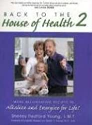 Back to the House of Health 2: More Rejuvenating Recipes to Alkalize And Energize for Life