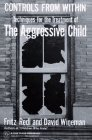 Controls from Within : Techniques for the Treatment of the Aggressive Child, Redl, Fritz and Wineman, David, 002926040X