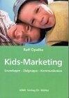 Kids-Marketing: Grundlagen - Zielgruppe - Kommunikation