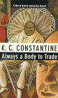 Always a Body to Trade, K. C. Constantine, 0879239522