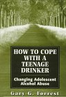 How to Cope with a Teenage Drinker, Gary G. Forrest, 076570062X