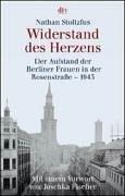 Widerstand des Herzens: Der Aufstand der Berliner Frauen in der Rosenstraße - 1943
