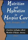 Nutrition and Hydration in Hospice Care : Needs, Strategies, Ethics, , 0789002167