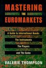 Mastering the Euromarkets : A Guide to International Bonds, the Instruments, the Players, Thompson, Valerie, 190071700X