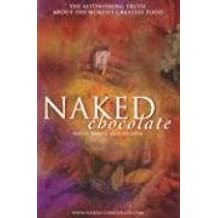 Naked Chocolate: The Astounding Truth About The World's Greatest Food