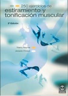 250 Ejercicios de Estiramiento y Tonificacion Muscular (Spanish Edition)