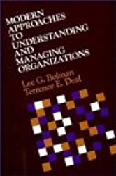 Modern Approaches to Understanding and Managing Organizations (Management Series)
