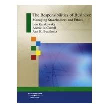 By Len Karakowsky - The Responsibilities of Business: Managing Stakeholders and Ethics