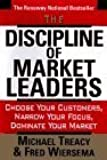 The Discipline of Market Leaders: Choose Your Customers, Narrow Your Focus, Dominate Your Market by Treacy, Michael, Wiersema, Fred 1st edition (1995) Hardcover