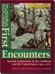 First Encounters: Spanish Explorations in the Caribbean and the United States, 1492-1570