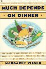 Much Depends on Dinner : The Extraordinary History and Mythology, Allure and Obsessions, Perils and Taboos of an Ordinary Meal, Visser, Margaret, 0020088515