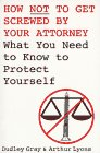 How Not to Get Screwed by Your Attorney, Dudley Gray and Arthur Lyons, 0806517786