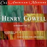 """Cowell: Syymphony No. 7 / Symphony No. 16 """"Icelandic"""" / Variations for Orchestra"""