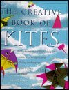 The Creative Book of Kites: With Chapter on the History of Kite Designs and Flying Techniques Plus 9 Kites to Make