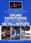 Grundkenntnisse - Industrielle Metallberufe. (Braun Handwerk)