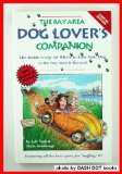 The Bay Area Dog Lover's Companion: The Inside Scoop on Where to Take Your Dog in the Bay Area & Beyond : 1995-96
