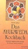 Das Ayurweda Kochbuch: Köstliche vegetarische Rezepte für Körper, Seele und Geist