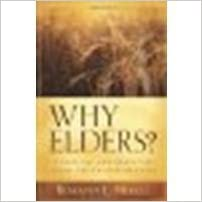 Why Elders?: A Biblical and Practical Guide for Church Members
