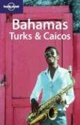Lonely Planet Bahamas, Turks & Caicos (Lonely Planet Bahamas, Turks and Caicos)
