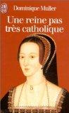 Une reine pas très catholique par Muller-Wakhevitch
