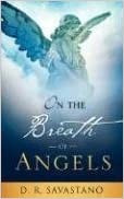 ON THE BREATH OF ANGELS by D. R. Savastano (2008-03-08)