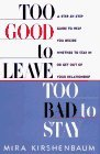 img - for By Mira Kirshenbaum - Too Good to Leave, Too Bad to Stay: A Step-by- Step Guide to Help (1996-07-16) [Hardcover] book / textbook / text book