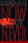 Now or Never, Elizabeth A. Adler, 0385315929
