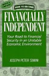 How to Become Financially Independent: Your Road to Financial Security in an Unstable Economic Environment